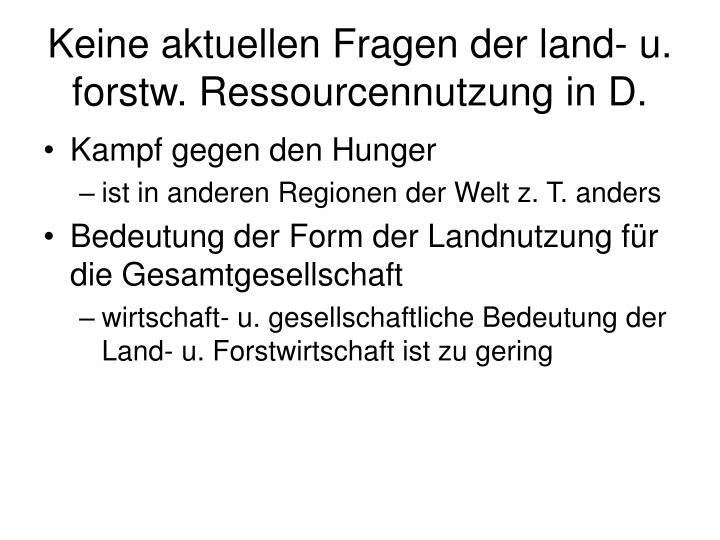 Keine aktuellen Fragen der land- u. forstw. Ressourcennutzung in D.