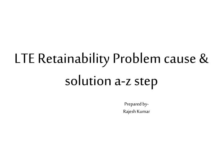LTE Retainability Problem cause & solution a-z step