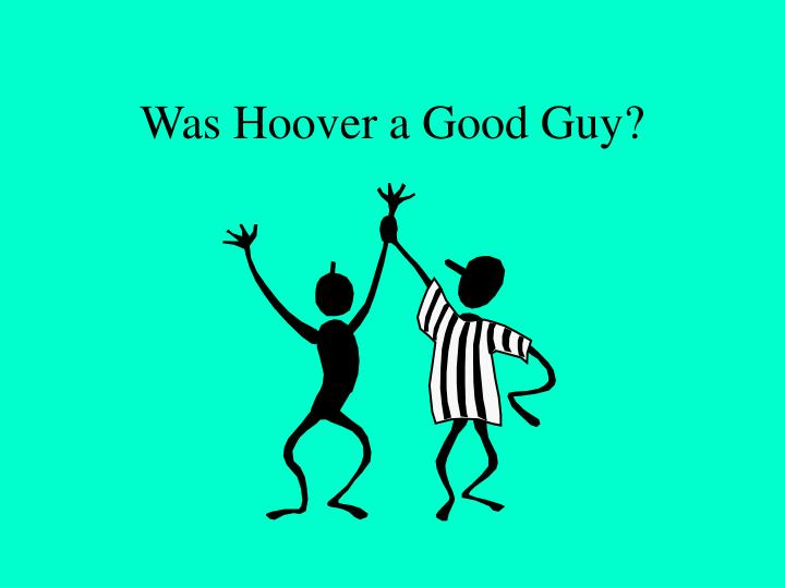 Was Hoover a Good Guy?