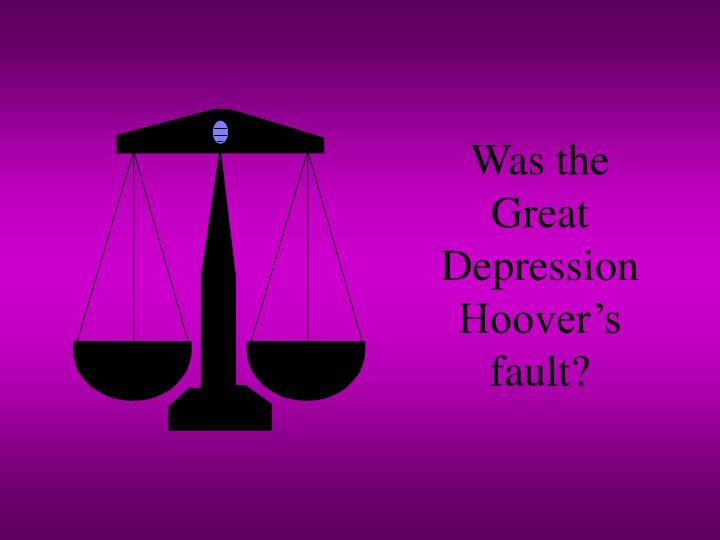 Was the Great Depression Hoover's fault?