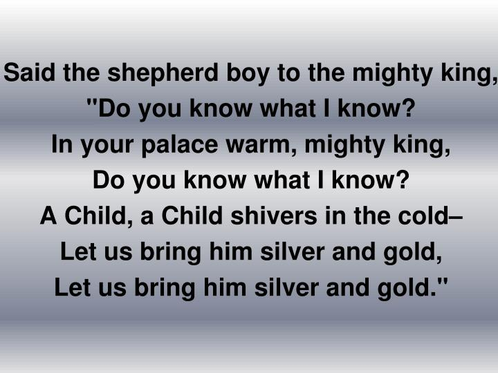 Said the shepherd boy to the mighty king,