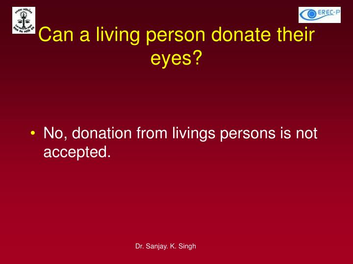 Can a living person donate their eyes?
