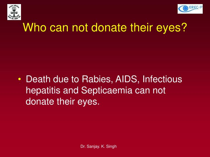 Who can not donate their eyes?