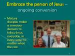 embrace the person of jesus ongoing conversion