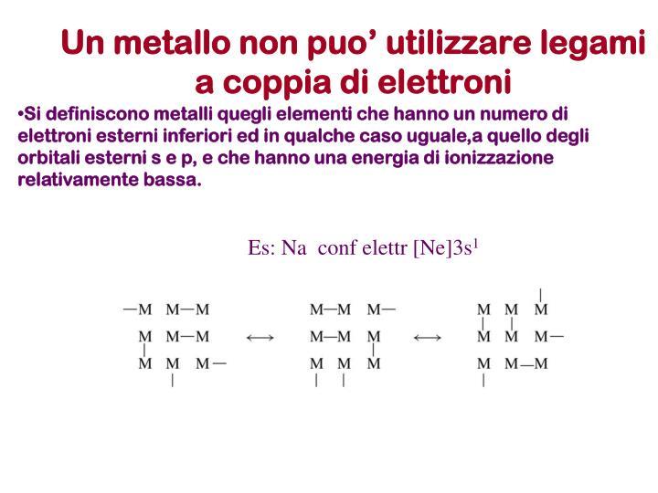 Un metallo non puo' utilizzare legami a coppia di elettroni