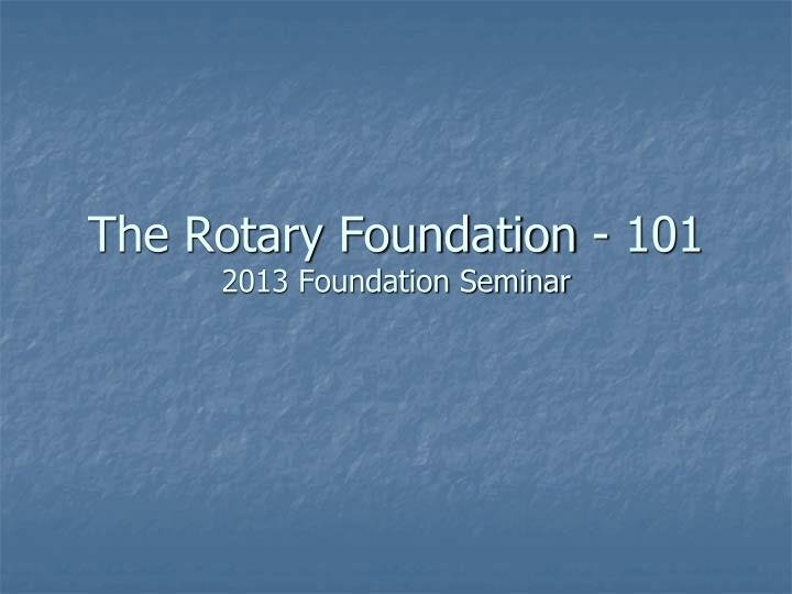 the rotary foundation 101 2013 foundation seminar n.
