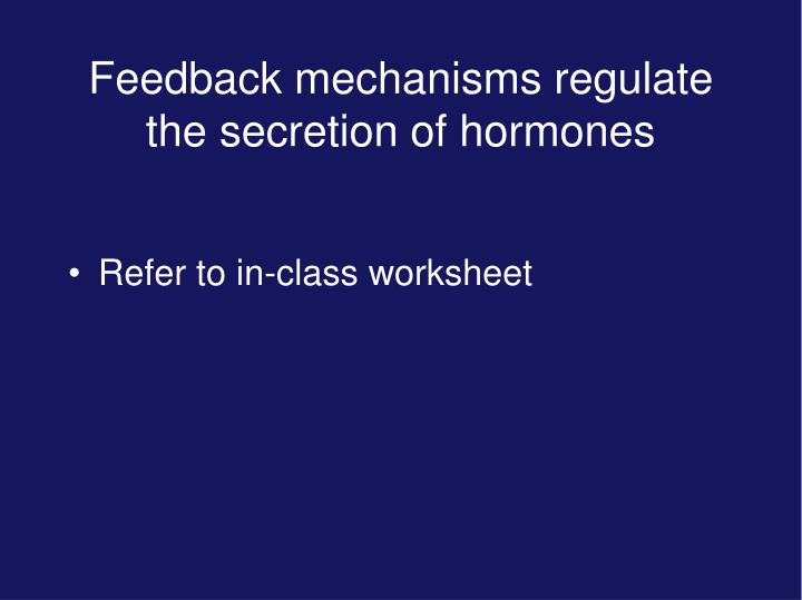 Feedback mechanisms regulate the secretion of hormones