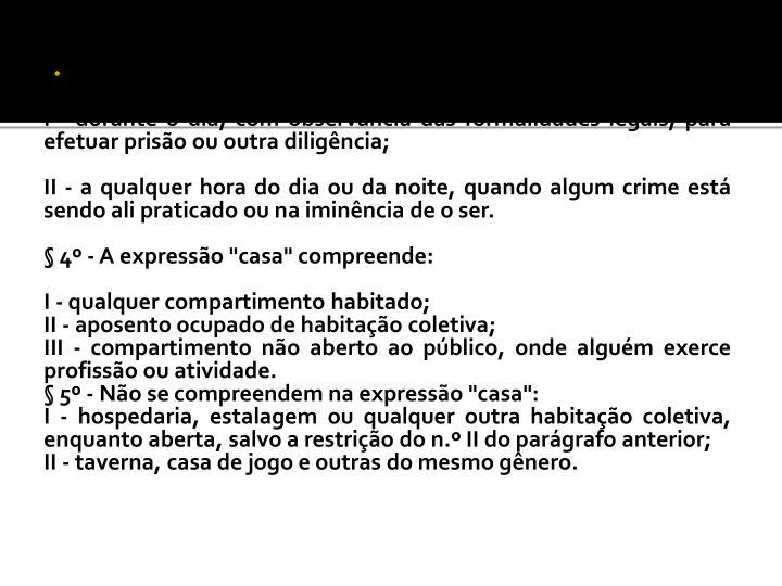§ 3º - Não constitui crime a entrada ou permanência em casa alheia ou em suas dependências: