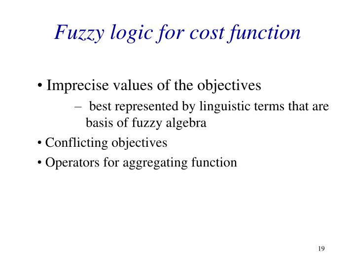 Fuzzy logic for cost function