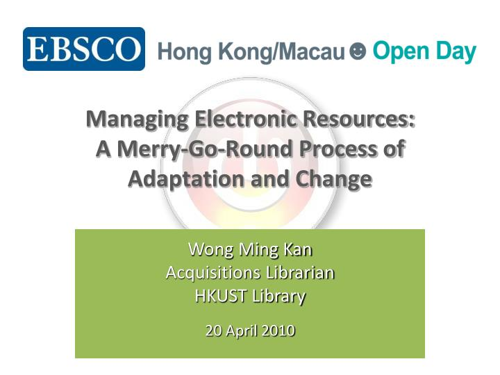 Managing electronic resources a merry go round process of adaptation and change