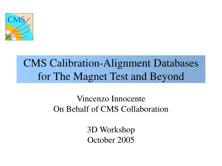PPT - CMS Calibration-Alignment Databases for The Magnet Test and