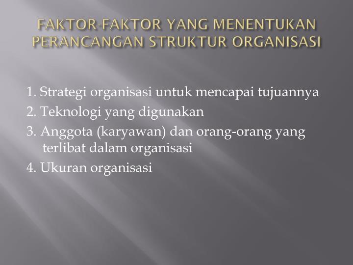 FAKTOR-FAKTOR YANG MENENTUKAN PERANCANGAN STRUKTUR ORGANISASI