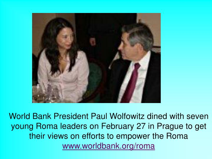 World Bank President Paul Wolfowitz dined with seven young Roma leaders on February 27 in Prague to get their views on efforts to empower the Roma