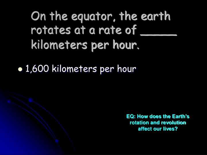 On the equator, the earth rotates at a rate of _____ kilometers per hour.