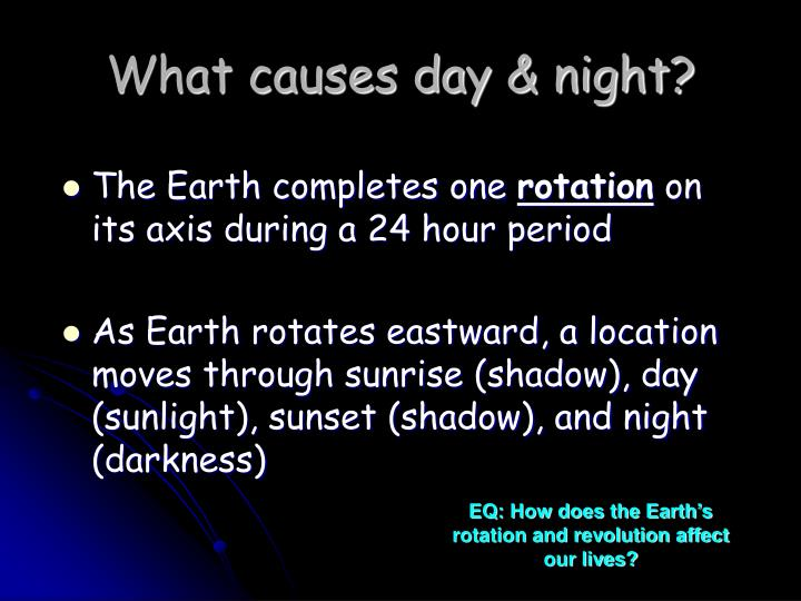 What causes day & night?