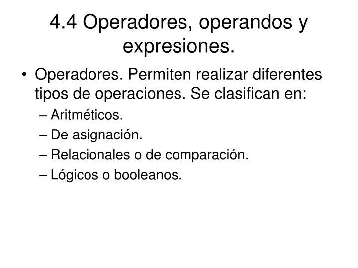 4.4 Operadores, operandos y expresiones.