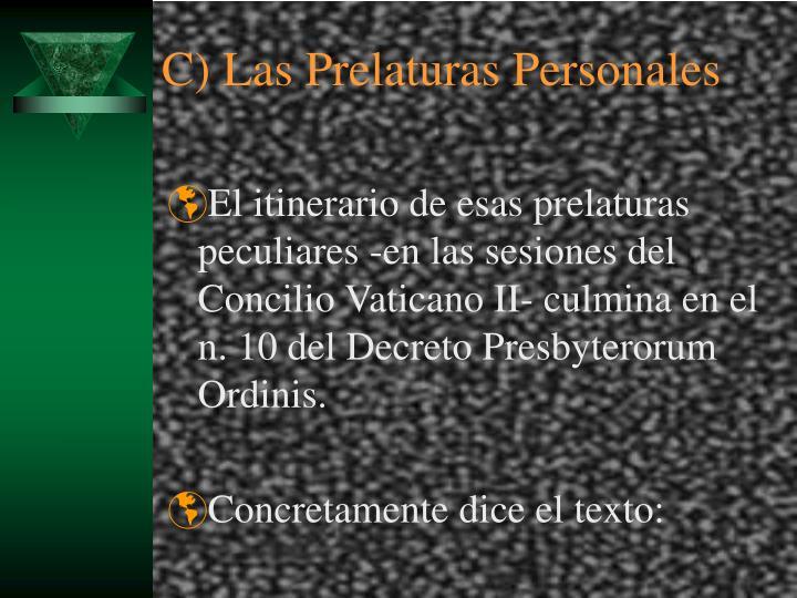 El itinerario de esas prelaturas peculiares -en las sesiones del Concilio Vaticano II- culmina en el n. 10 del Decreto Presbyterorum Ordinis.