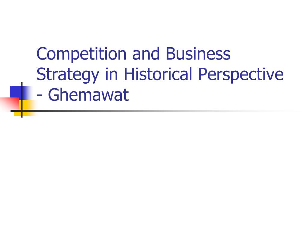 ppt competition and business strategy in historical perspective