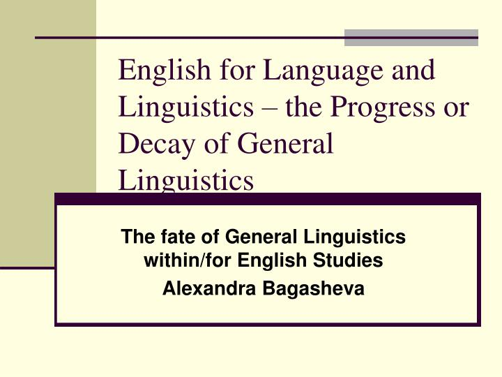 english for language and linguistics the progress or decay of general linguistics n.