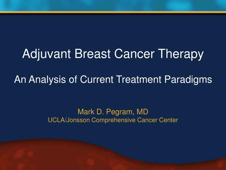 PPT - Adjuvant Breast Cancer Therapy An Analysis of Current