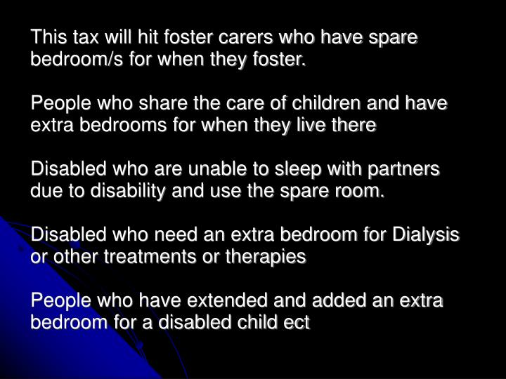 This tax will hit foster carers who have spare bedroom/s for when they foster.
