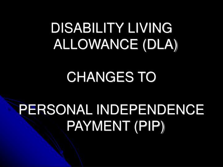DISABILITY LIVING ALLOWANCE (DLA)
