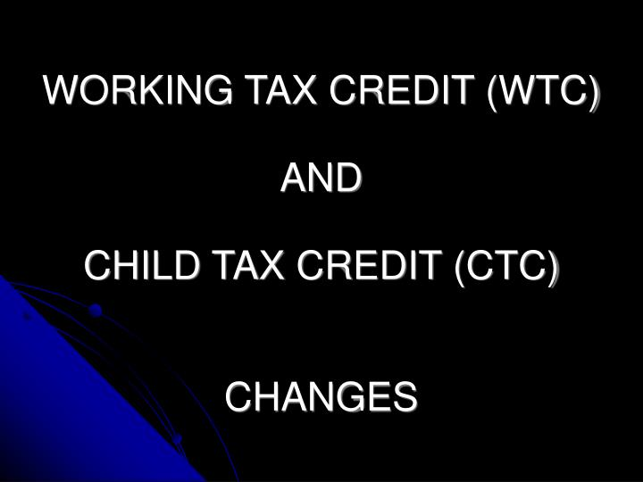 Working tax credit wtc and child tax credit ctc changes