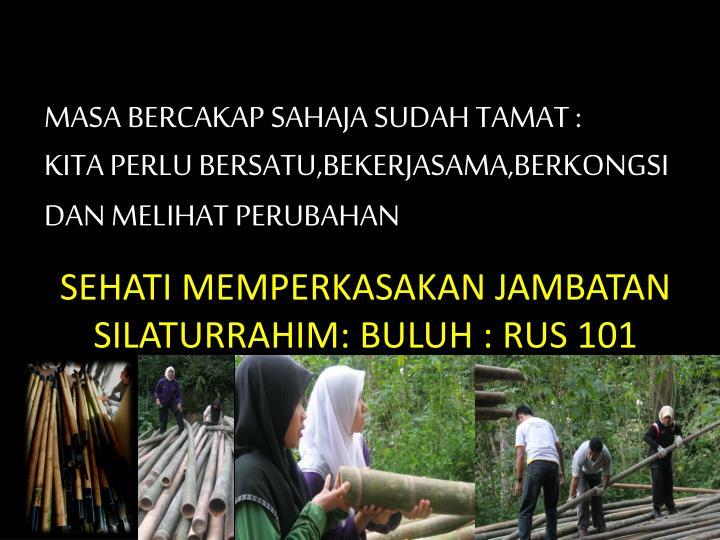 Sehati memperkasakan jambatan silaturrahim buluh rus 101