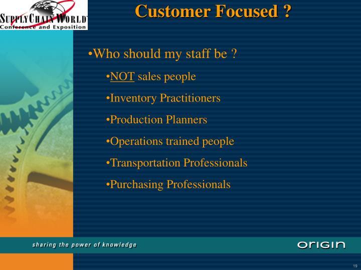 Customer Focused ?
