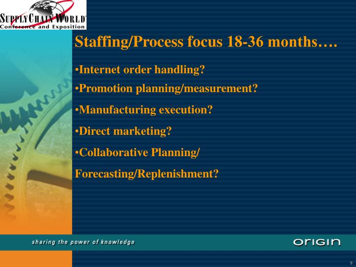 Staffing/Process focus 18-36 months….