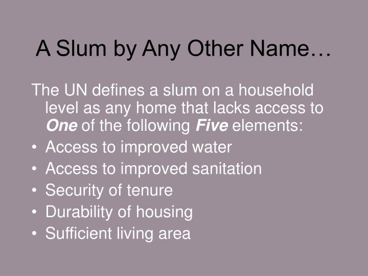 A Slum by Any Other Name…