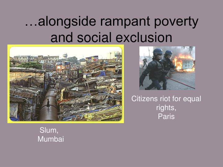 …alongside rampant poverty and social exclusion