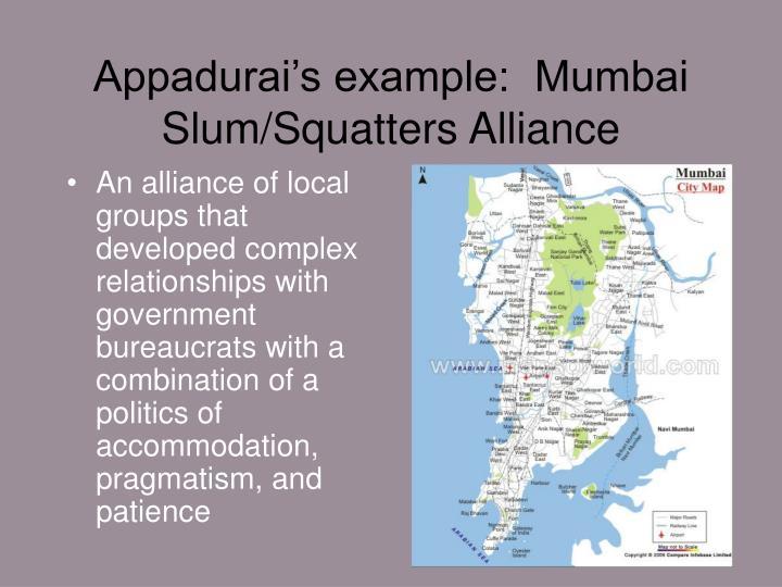 Appadurai's example:  Mumbai Slum/Squatters Alliance