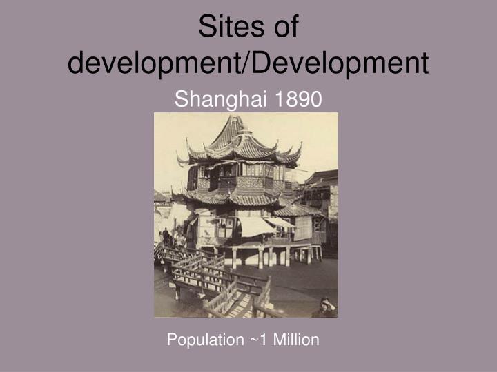 Sites of development/Development