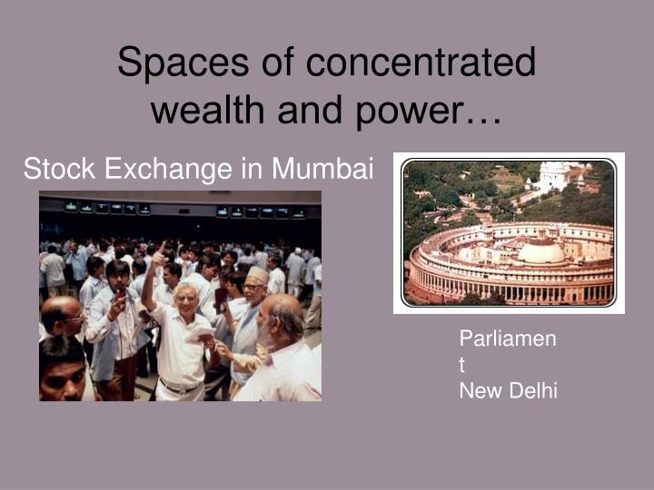 Spaces of concentrated wealth and power…