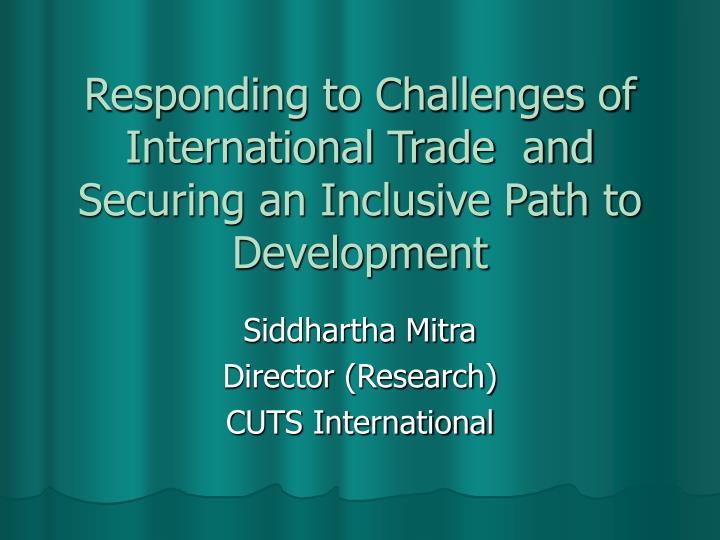 responding to challenges of international trade and securing an inclusive path to development