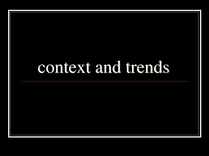 context and trends
