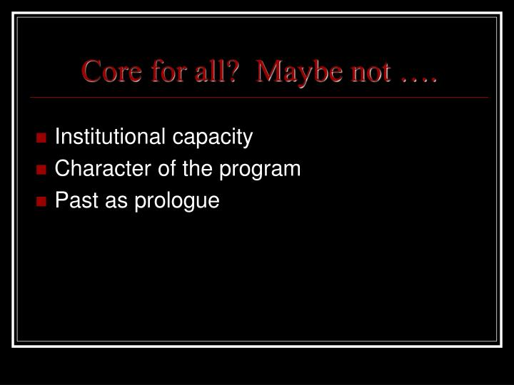 Core for all?  Maybe not ….