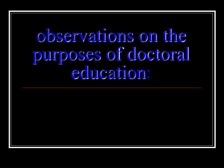 Observations on the purposes of doctoral education