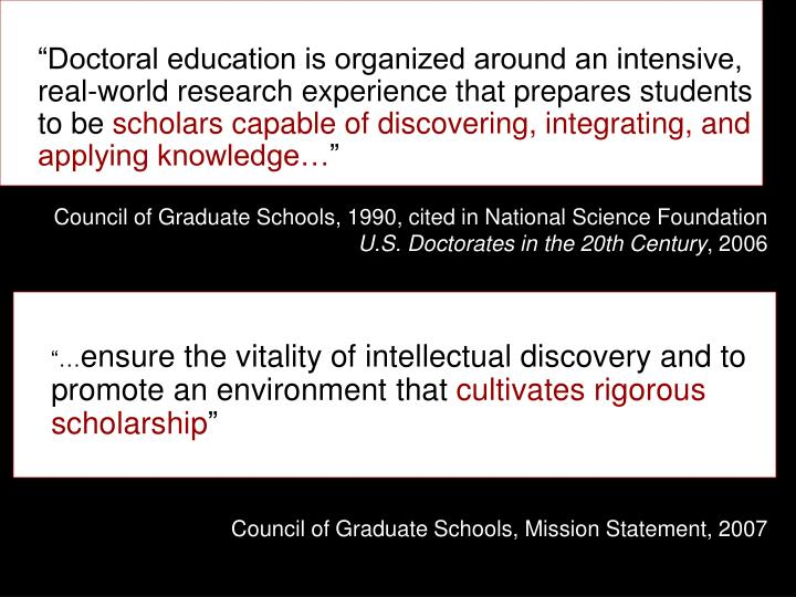 """""""Doctoral education is organized around an intensive, real-world research experience that prepares students to be"""