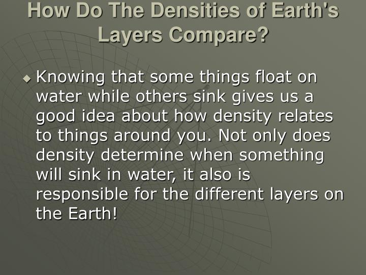 How do the densities of earth s layers compare