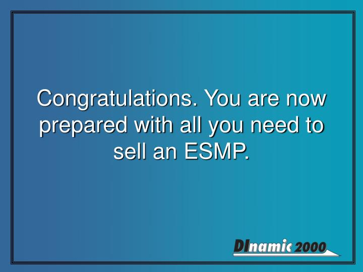 Congratulations. You are now prepared with all you need to sell an ESMP.