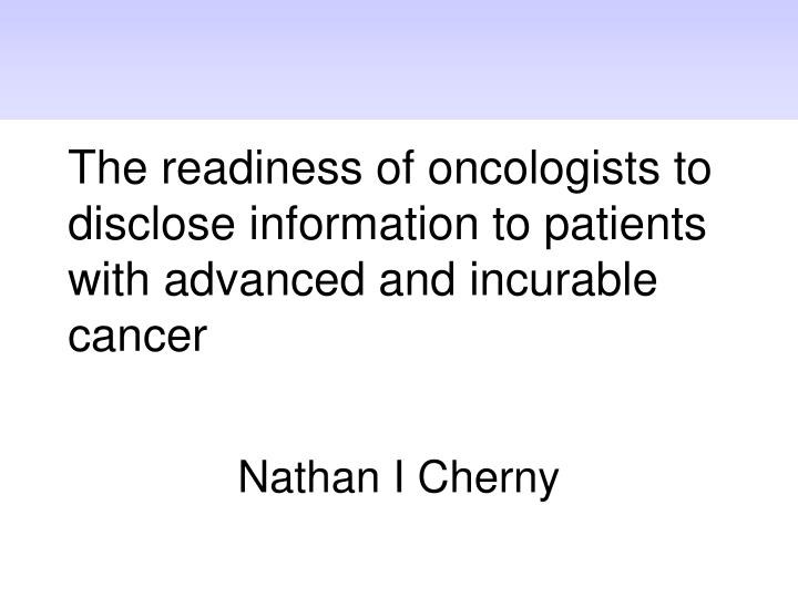 the readiness of oncologists to disclose information to patients with advanced and incurable cancer n.