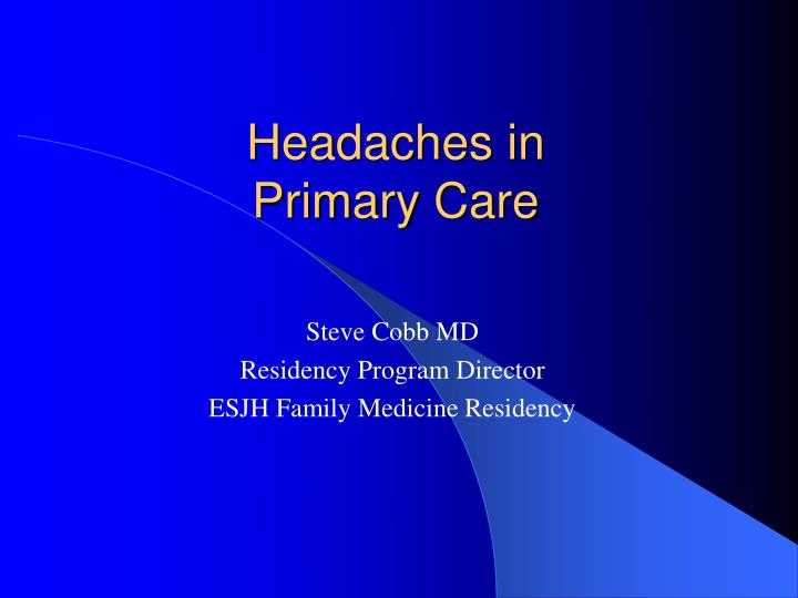 PPT - Headaches in Primary Care PowerPoint Presentation ...