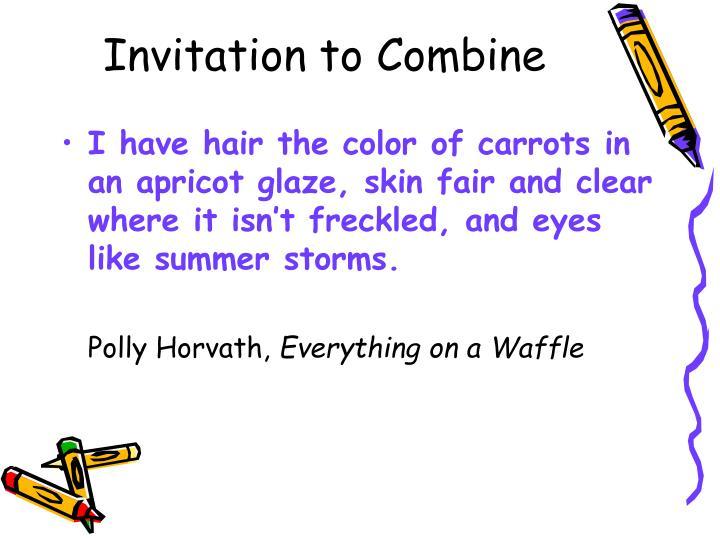 Invitation to Combine