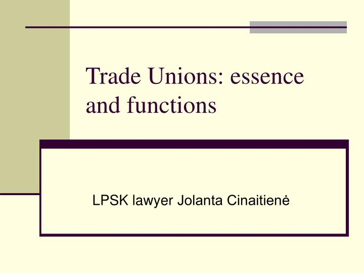 trade unions e s s ence and func t io n s n.