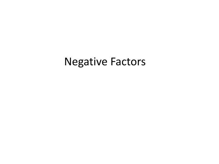 Negative Factors