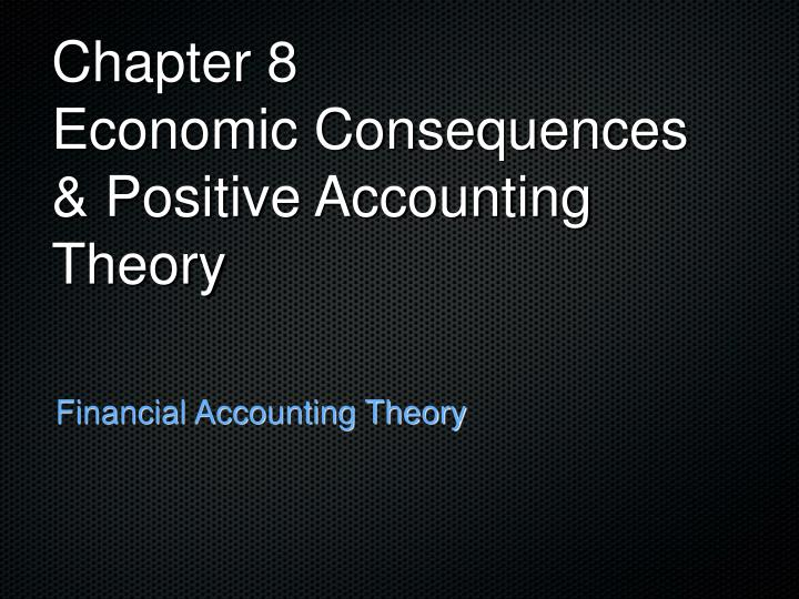 chapter 8 economic consequences positive accounting theory n.