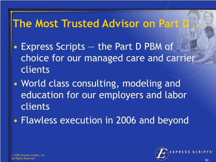 The Most Trusted Advisor on Part D …