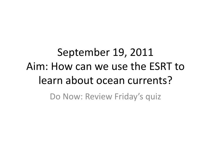 september 19 2011 aim how can we use the esrt to learn about ocean currents n.